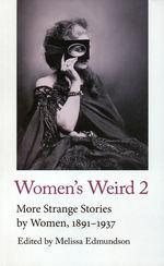 Women's Weird, Vol. 2: More Strange Stories by Women, 1891-1937 (Edmundson, Melissa (Ed.))