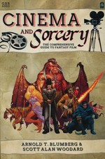 Cinema and Sorcery: The Comprehensive Guide to Fantasy Film (TPB) (Blumberg, Arnold T. & Woodard, Scott Alan)
