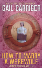 Claw & Courtship Novella, A (TPB) nr. 1: How to Marry a Werewolf (Carriger, Gail)