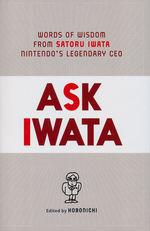 Ask Iwata - Words of Wisdom From Satoru Iwata, Nintendo's Legendary CEO (Hobonichi (Ed.))