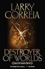 Saga of the Forgotten Warrior nr. 3: Destroyer of Worlds (Correia, Larry)