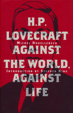 H. P. Lovecraft Against the World, A (HC) (Houellebecq, Michel)