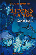 Xanas Bog (HC) nr. 1: Tidens Fange (Juhler, Søren)