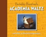 Academia Waltz (HC): Berkeley Breathed's Academia Waltz and Other Profound Transgressions.