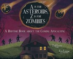 A Is for Asteroids, Z Is for Zombies (HC): A Is for Asteroids, Z Is for Zombies: A Bedtime Book about the Coming Apocalypse.