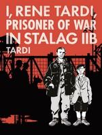 I, Rene Tardi, Prisoner of War in Stalag IIB (HC): I, Rene Tardi, Prisoner of War in Stalag IIB.
