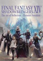 Final Fantasy XIV Shadowbringers (TPB): The Art of Reflection - Histories Forsaken -.