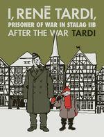 I, Rene Tardi, Prisoner of War in Stalag IIB (HC) nr. 3: After the War.
