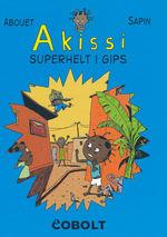 Akissi (Dansk) (HC) nr. 2: Superhelt I gips.