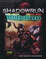 SHADOWRUN 5TH EDITION - Better Than Bad