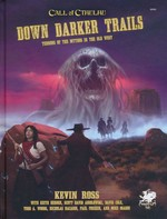 CALL OF CTHULHU - 7TH EDITION - Down Darker Trails - Terrors of Cthulhu in the Wild West Hardcover (inc. PDF)