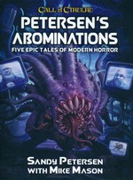 CALL OF CTHULHU - 7TH EDITION - Petersen`s Abominations: Tales of Sandy Petersen (inc. PDF)
