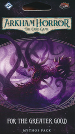 ARKHAM HORROR LCG - Circle Undone Cycle 3: For the Greater Good Mythos Pack