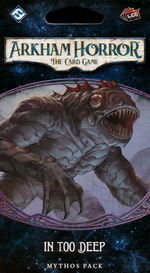 ARKHAM HORROR LCG - Innsmouth Conspiracy Cycle 1 - In Too Deep