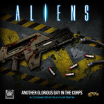 ALIENS BOARDGAME - Aliens: Another Glorious Day in the Corps! Aliens: Another Glorious Day in the Corps!