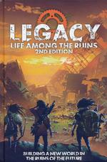 LEGACY: LIFE AMONG THE RUINS - Legacy: Life Among the Ruins